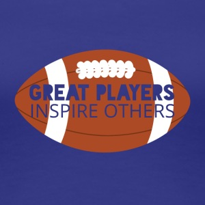 Football: Great players inspire others - Women's Premium T-Shirt