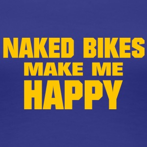 Naked Bikes Make Me Happy - Women's Premium T-Shirt