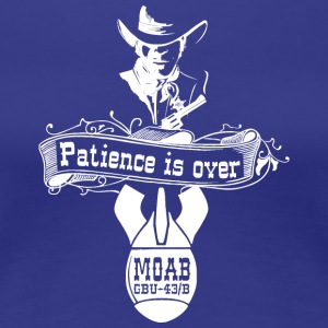MOAB - Patience is over - Tee - Women's Premium T-Shirt