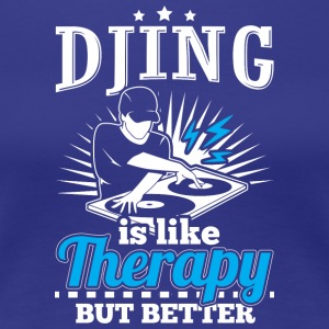 DJING IS LIKE THERAPY BUT BETTER - Frauen Premium T-Shirt