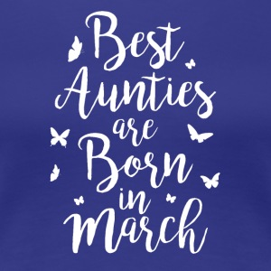 Best Aunties are born in March - Frauen Premium T-Shirt