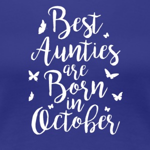 Best Aunties are born in October - Frauen Premium T-Shirt