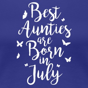 Best Aunties are born in July - Women's Premium T-Shirt