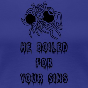 he boiled for your sins black - Women's Premium T-Shirt
