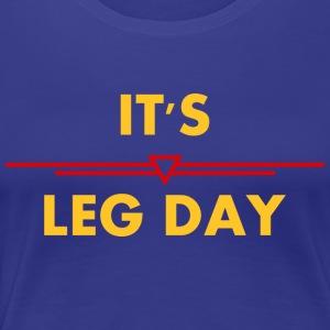 It's leg day (alternatively) - Women's Premium T-Shirt