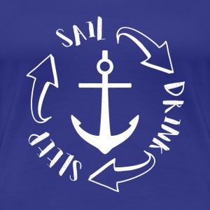 Sailing: Sail, Drink, Sleep, Repeat - Women's Premium T-Shirt