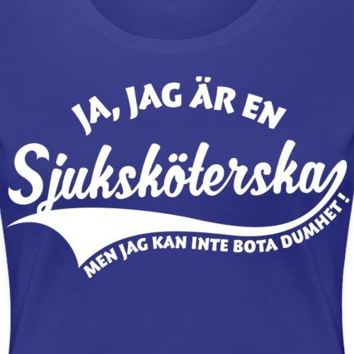 Sjukskoeterska kan inte bota dumhet - Premium-T-shirt dam