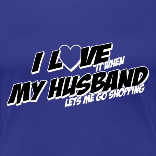 I Love It When My Husband - Women's Premium T-Shirt