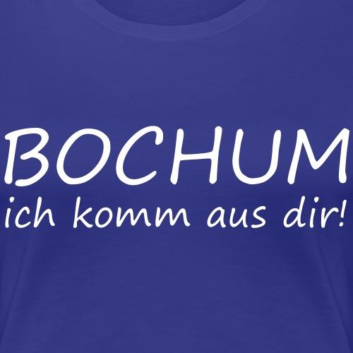 BOCHUM - Ich komm aus dir! - Frauen Premium T-Shirt