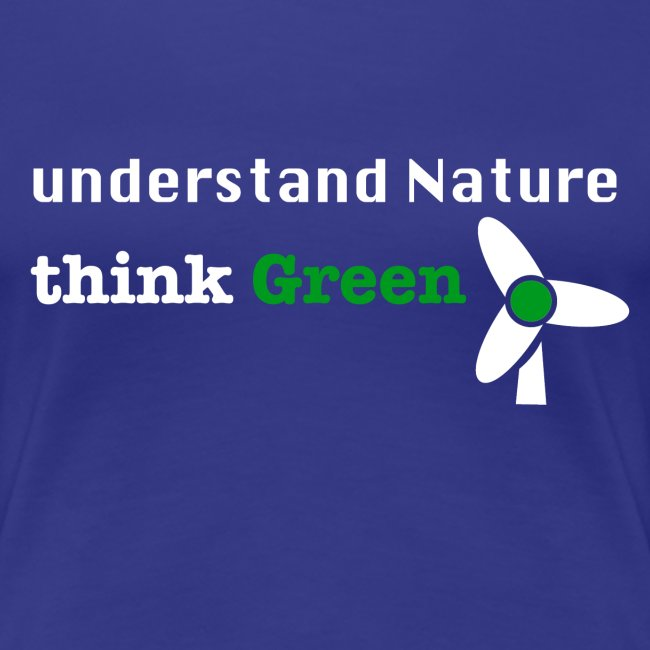 Understand Nature! And think Green.