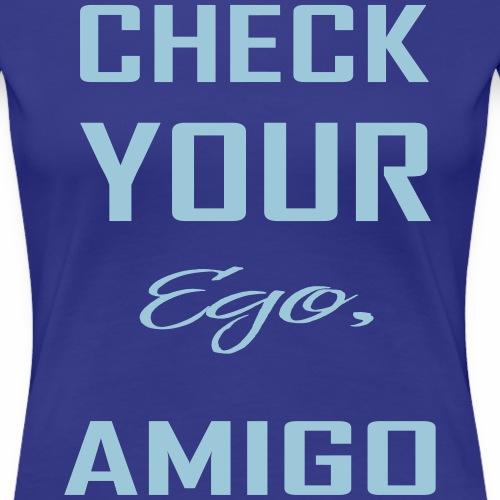 Check your ego Amigo - Frauen Premium T-Shirt