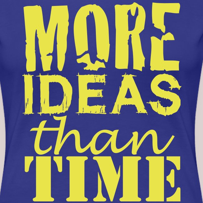 More IDEAS than Time : Creative People