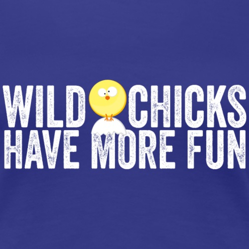 Wild Chicks - Frauen Premium T-Shirt