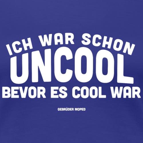 Uncool - Frauen Premium T-Shirt