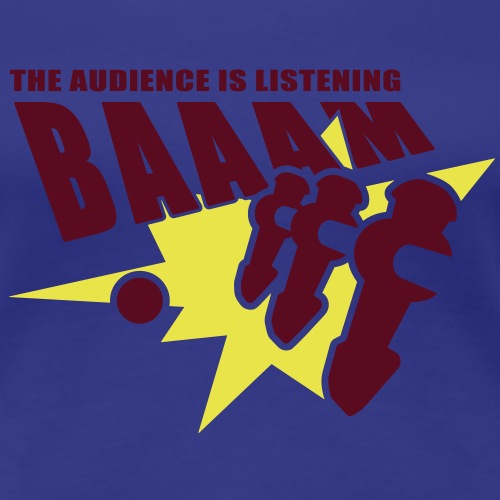 BAAAM the audience is listening - Frauen Premium T-Shirt