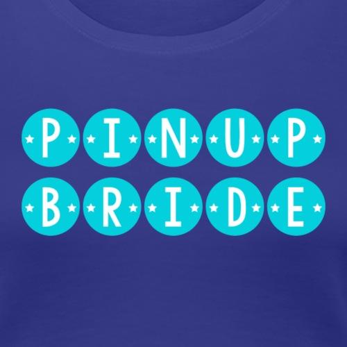 Pinup Bride - Women's Premium T-Shirt
