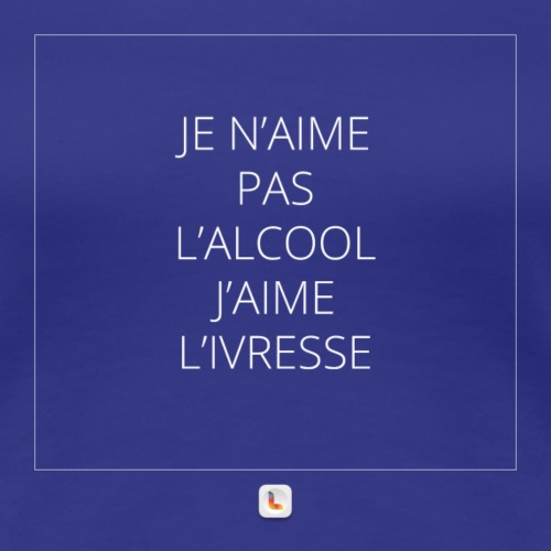 L'ivresse ! - T-shirt Premium Femme