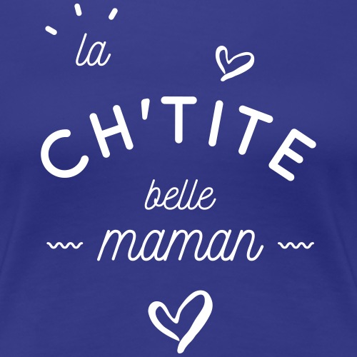 La ch'tite belle maman - T-shirt Premium Femme