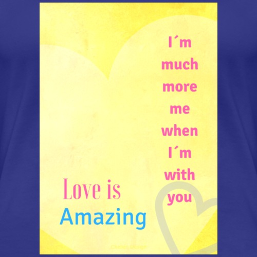 I m much more me when I m with you - Premium-T-shirt dam