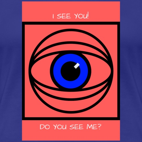I SEE YOU! DO YOU SEE ME? - Premium-T-shirt dam