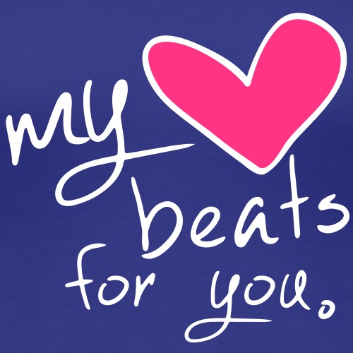 my heart beats for you, (Herz-Motiv) - Frauen Premium T-Shirt