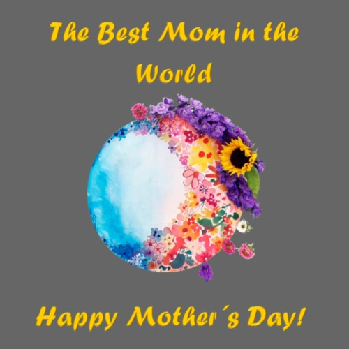 Happy mother´s Day Best Mom in the world