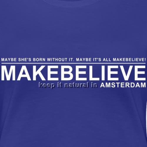 makebelieve2 - Vrouwen Premium T-shirt