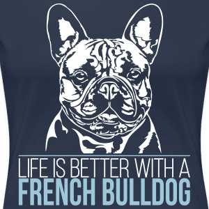 LIFE IS BETTER WITH A FRENCH BULLDOG - Women's Premium T-Shirt