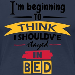 Should've Stayed In Bed - Women's Premium T-Shirt