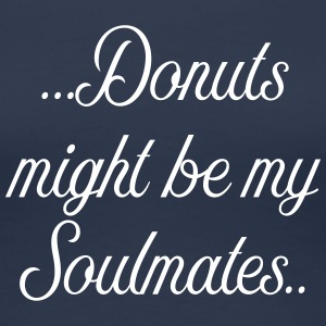 Donuts might be my soulmates - Frauen Premium T-Shirt
