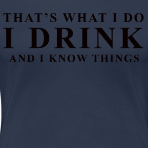 I DRINK - Women's Premium T-Shirt