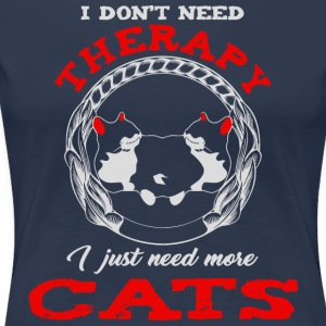 Cat Design -I dont need therapy i just need cats - Women's Premium T-Shirt