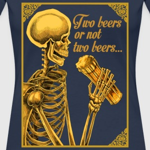 TWO BEERS OR NOT TWO BEERS - Camiseta premium mujer