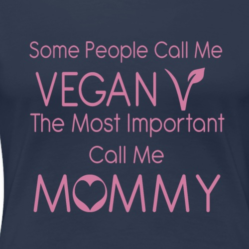 Some People Call Me Vegan ... Mommy - Frauen Premium T-Shirt