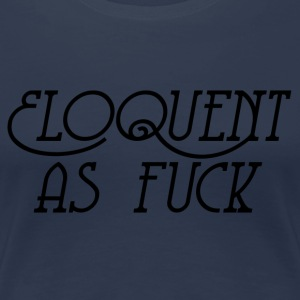 Eloquent As Fuck - T-shirt Premium Femme