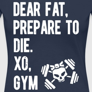 Dear fat prepare to die xo gym - Women's Premium T-Shirt