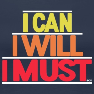 I can I will I must - T-shirt Premium Femme
