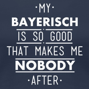 my bayerisch is so good - Frauen Premium T-Shirt