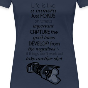 Life is like a camera - Frauen Premium T-Shirt