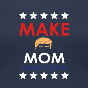 MAKE MOM GREAT AGAIN! - Frauen Premium T-Shirt