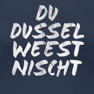 You dussel wees nischt - Women's Premium T-Shirt