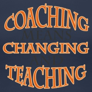 Coach / Coach: Coaching Means Changing And - Women's Premium T-Shirt