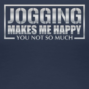 JOGGING makes me happy - you not so much - Frauen Premium T-Shirt