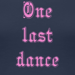 One Last Dance - Premium-T-shirt dam