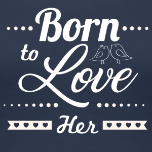 Born to love her - Frauen Premium T-Shirt
