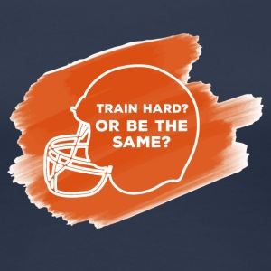 Football: Train Hard or be the same - Women's Premium T-Shirt