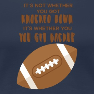 Football: It's not wether you got knocked out. - Women's Premium T-Shirt