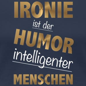 Irony is the humor intelligent people - Women's Premium T-Shirt