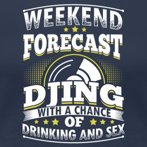 WEEKEND FORECAST DJING - Women's Premium T-Shirt