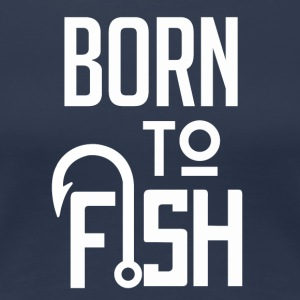 Born to fish - Premium-T-shirt dam